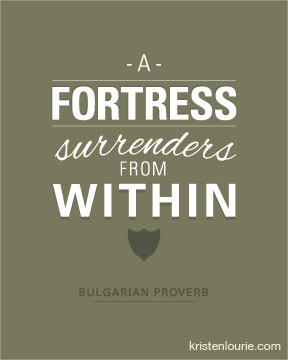 A Fotress surrenders from within proverb designed by Kristen Lourie