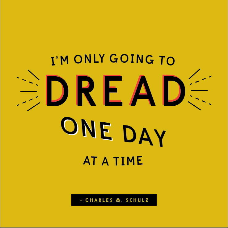 Dread one day at a time quote by Charles Schultz