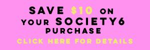 SAVE $10 ON SOCIETY6
