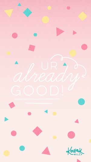UR already GOOD! iPhone 6 / 7 wallpaper