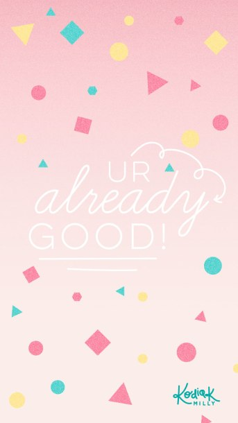 UR already GOOD! iPhone 6 / 7 wallpaper