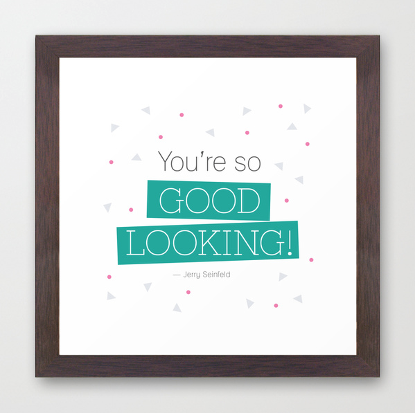 seinfeld you are so good looking print
