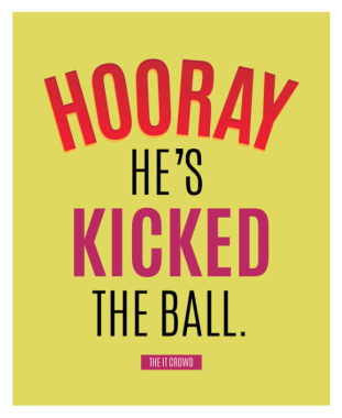 IT Crowd funny tv show quote he's kicked the ball