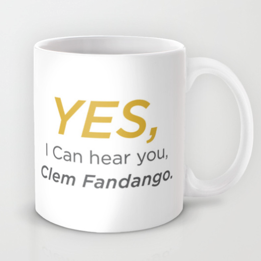 yes i can hear you clem fandango mug
