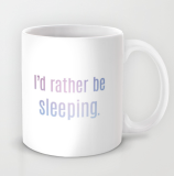 I'd rather be sleeping mug Society6