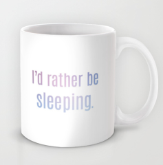 I'd rather be sleeping mug Society6