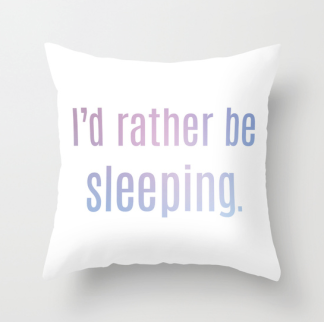 I'd rather be sleeping pillow case Society6