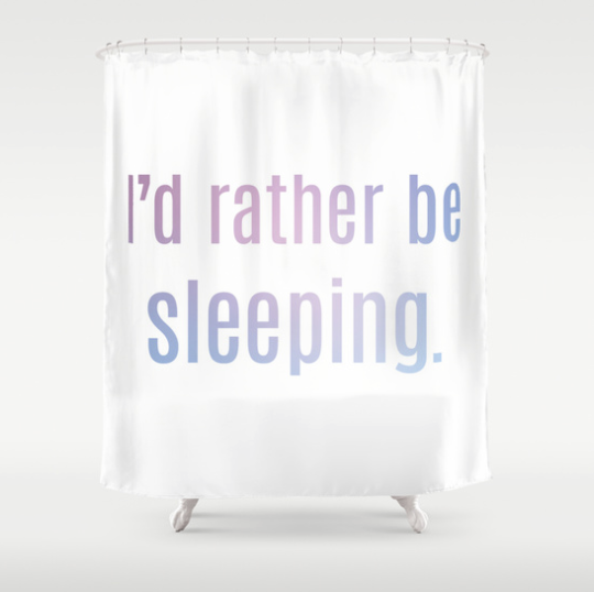 I'd rather be sleeping shower curtain Society6