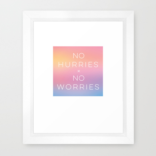 no hurries no worries print designed by Kristen Lourie from Winnipeg Manitoba