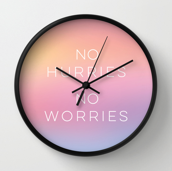 No Hurries No Worries clock on Society6 by Kristen Lourie