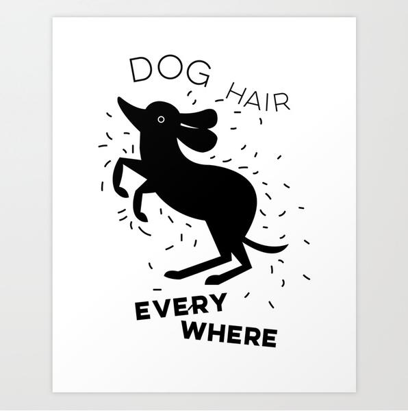Dog Hair Everywhere print by Kodiak Milly Kristen Lourie