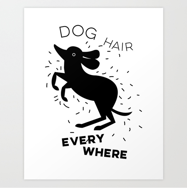 Dog Hair Everywhere print by Kodiak Milly Kristen Lourie