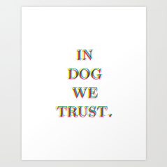 In Dog We Trust Print by Kodiak Milly Kristen Lourie