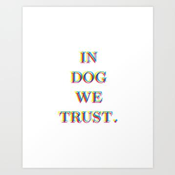 In Dog We Trust Print by Kodiak Milly Kristen Lourie