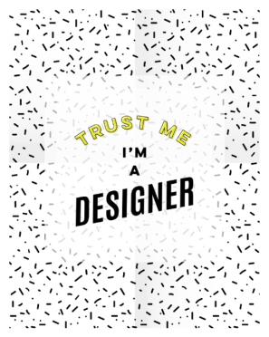 Trust Me I'm A Designer Black and White print