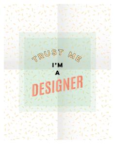 Trust Me I'm A Designer Print by Kodiak Milly on Society6