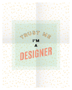 Trust Me I'm A Designer Print by Kodiak Milly on Society6