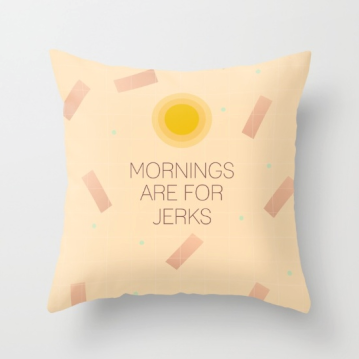 mornings are for jerks by kodiak milly pillow society 6