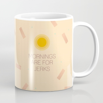 mornings are for jerks