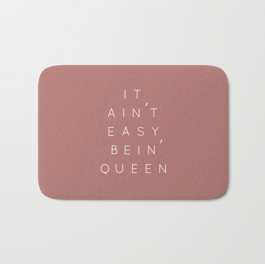 It Ain't Easy Bein' Queen dusty rose bath mat