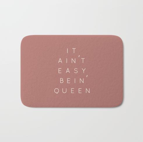 It Ain't Easy Bein' Queen dusty rose bath mat