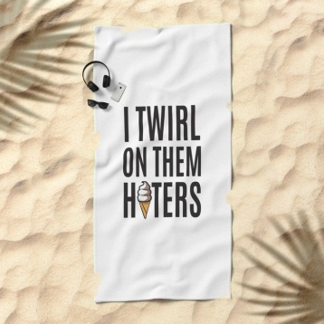 i-twirl-on-them-haters-beach-towels-1