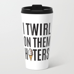 i-twirl-on-them-haters-metal-travel-mugs