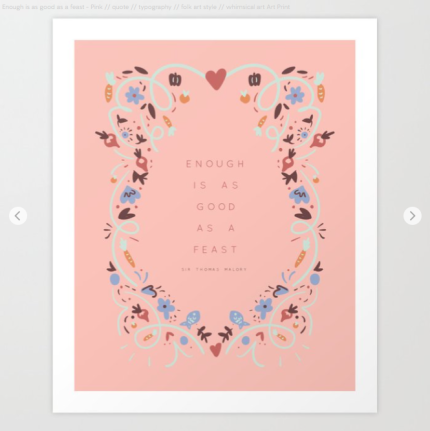 Enough is as good as a feast - quote by Kodiak Milly on Society6 3