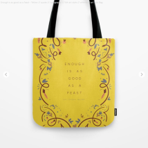 Enough is as good as a feast - quote by Kodiak Milly on Society6 4