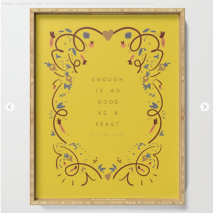 Enough is as good as a feast - quote by Kodiak Milly on Society6 5