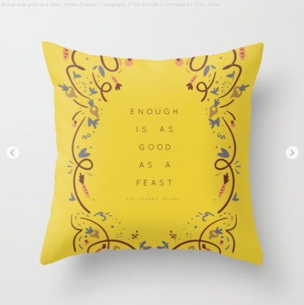 Enough is as good as a feast - quote by Kodiak Milly on Society6 6