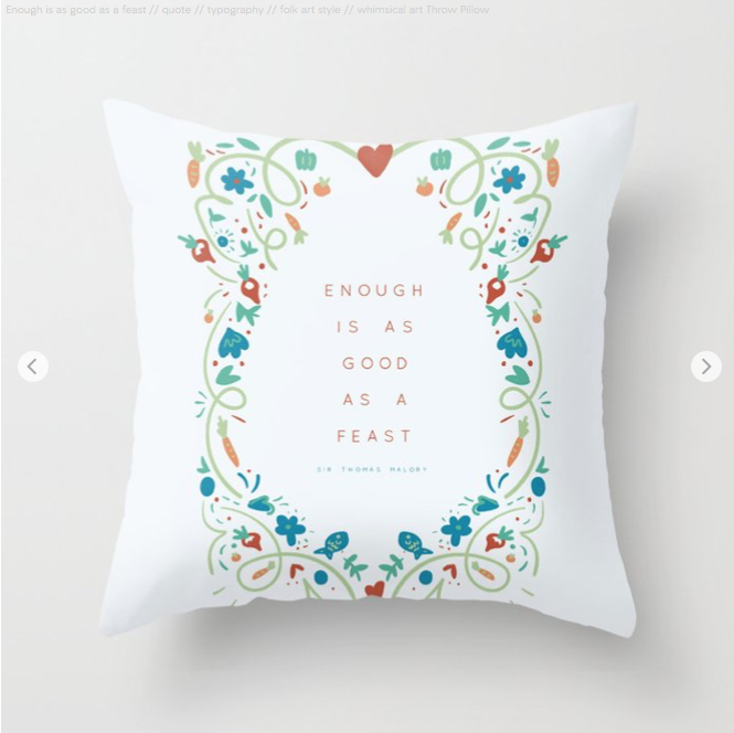 Enough is as good as a feast - quote by Kodiak Milly on Society6 8
