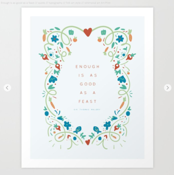 Enough is as good as a feast - quote by Kodiak Milly on Society6 9