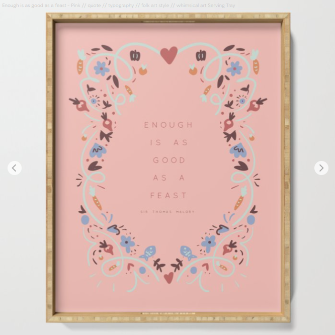 Enough is as good as a feast - quote by Kodiak Milly on Society6