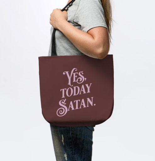 Yes, Today Satan tote