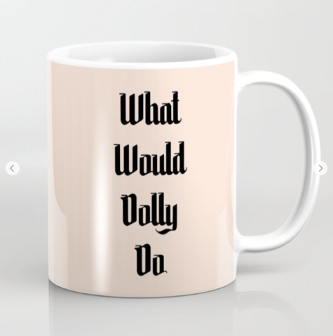 What would dolly do mug by kodiak milly on society6.png