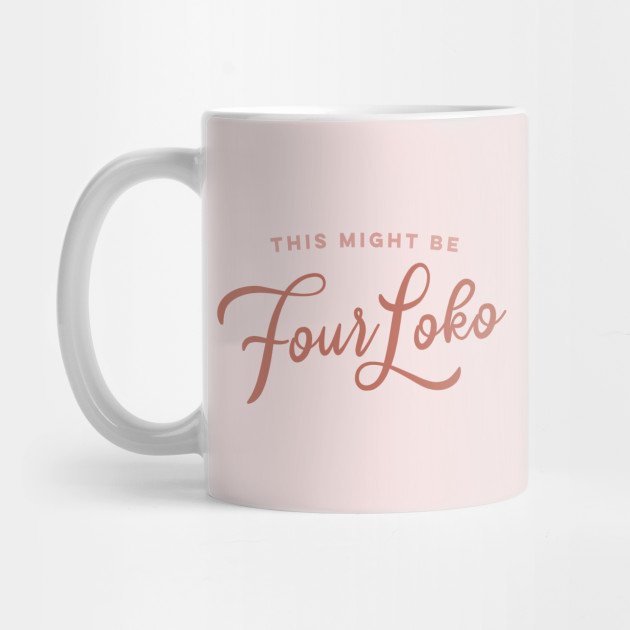 This Might Be Four Loko Mug.jpg