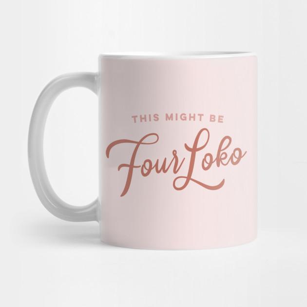 This Might Be Four Loko Mug.jpg